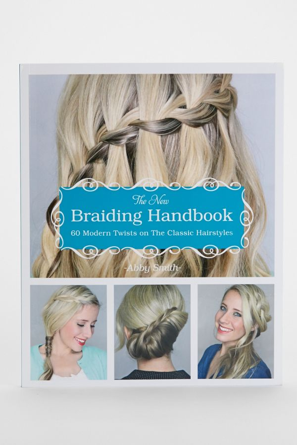 The New Braiding Handbook 60 Modern Twists On The Classic Hairstyle