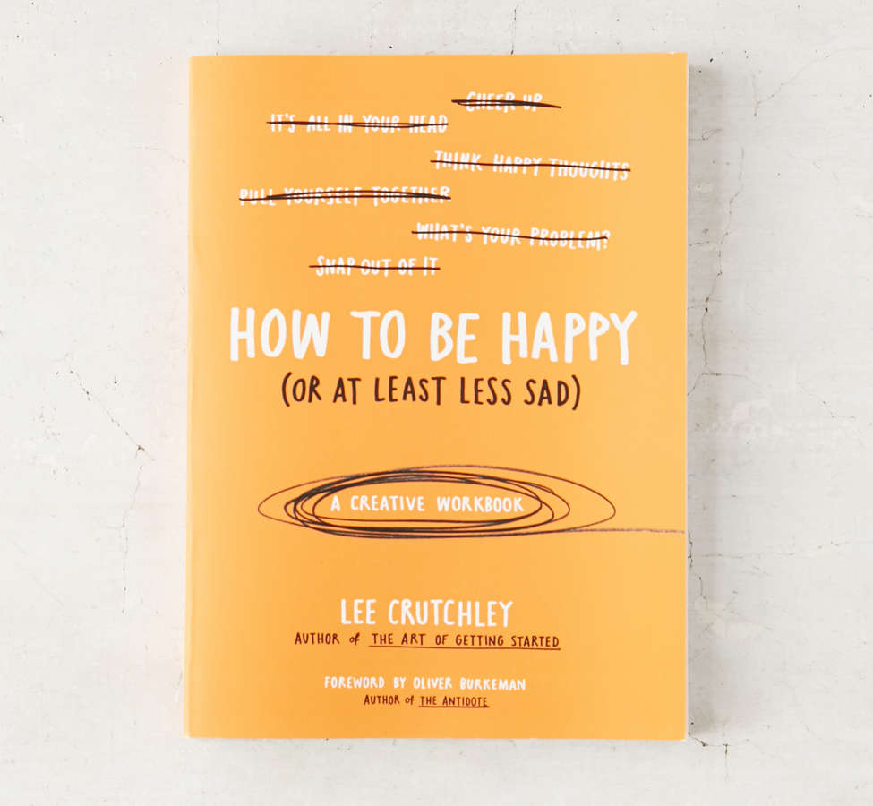 Slide View: 1: How To Be Happy (Or At Least Less Sad): A Creative Workbook By Lee Crutchley