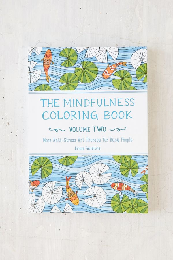 The Mindfulness Coloring Book Vol 2 More Anti Stress Art Therapy For Busy People By Emma Farrarons