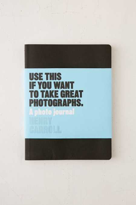 Use This If You Want To Take Great Photographs: A Photo Journal par Henry Carroll