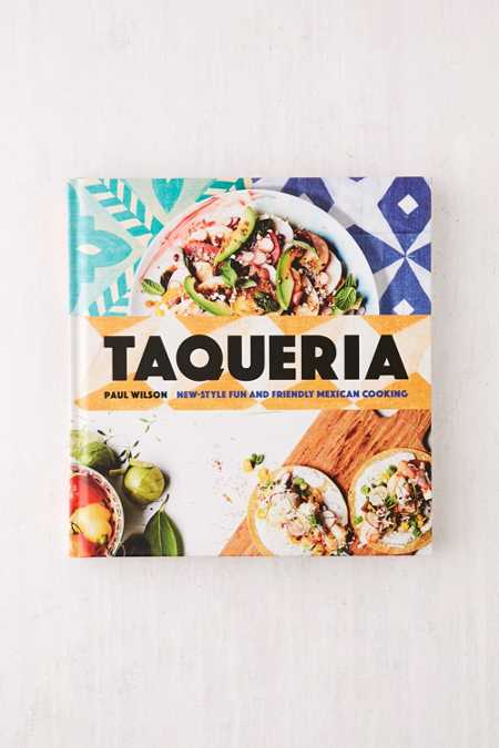 Taqueria: New-Style Fun And Friendly Mexican Cooking By Paul Wilson