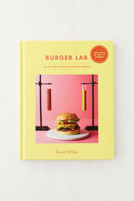The Burger Lab: The Art and Science of the Perfect Burger By Daniel Wilson