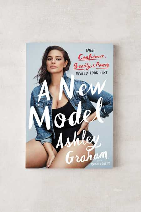 A New Model: What Confidence, Beauty, and Power Really Look Like By Ashley Graham