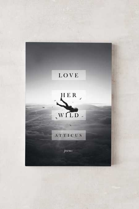 Love Her Wild: Poems By Atticus Poetry