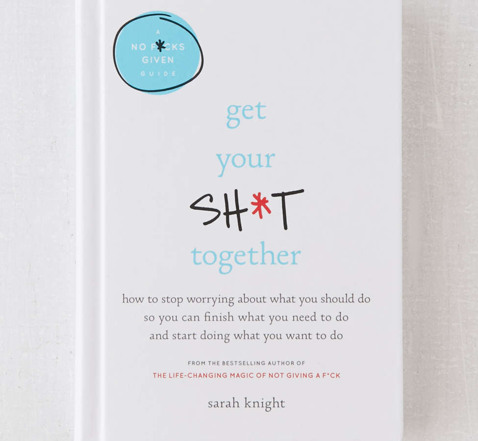 Slide View: 1: Get Your Sh*t Together par Sarah Knight