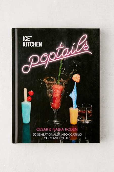 Ice Kitchen Poptails: 50 Sensationally Intoxicating Cocktail Lollies By Nadia Roden & Cesar Roden
