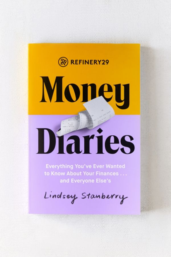 Slide View: 1: Refinery29 Money Diaries: Everything You've Ever Wanted To Know About Your Finances… And Everyone Else's By Lindsey Stanberry